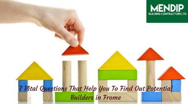 questions to ask builders in frome